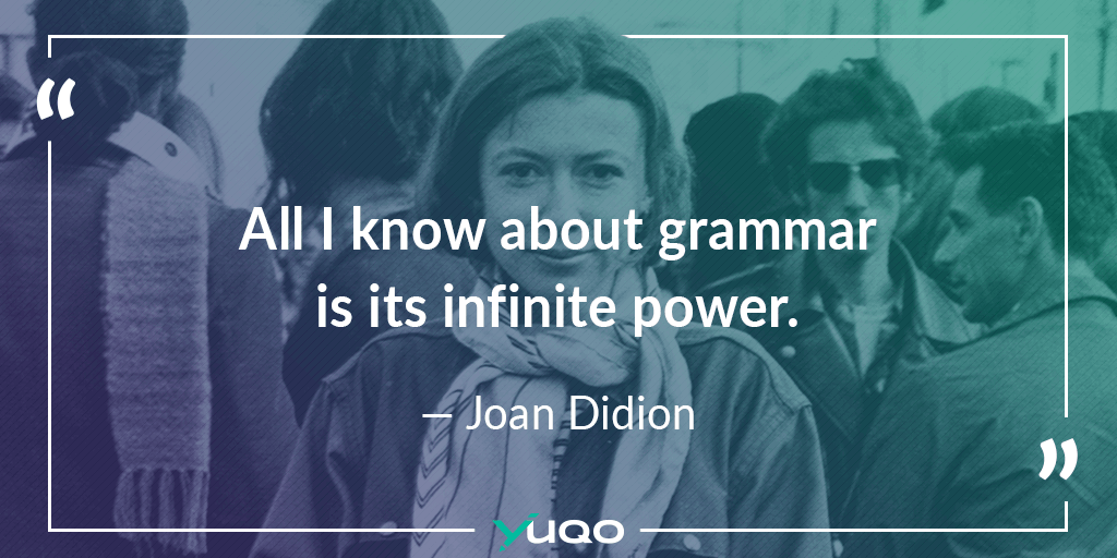 All I know about grammar is its infinite power. — Joan Didion