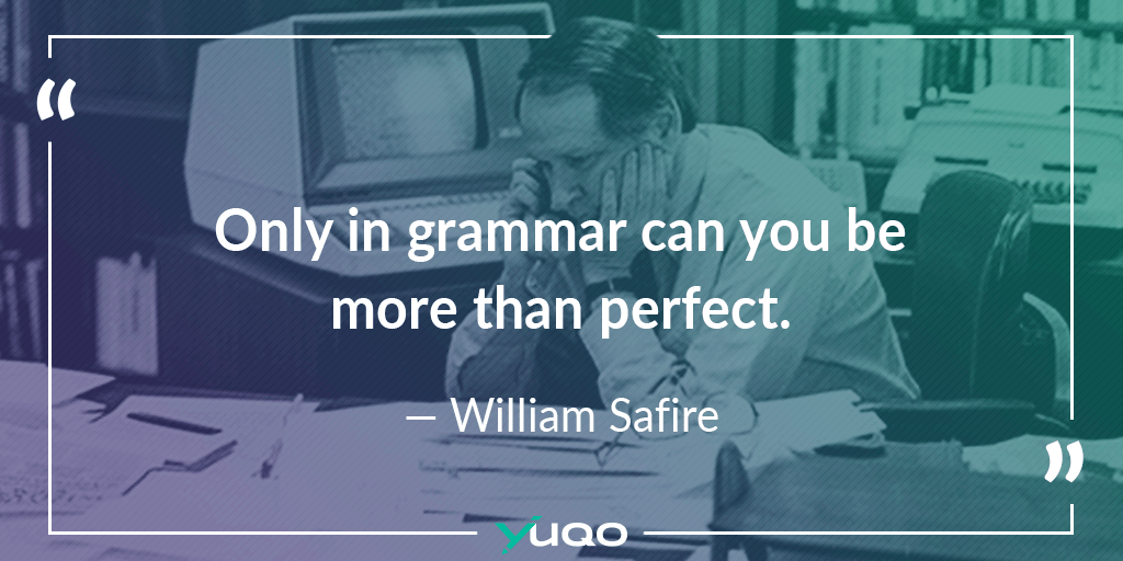 Only in grammar can you be more than perfect. — William Safire