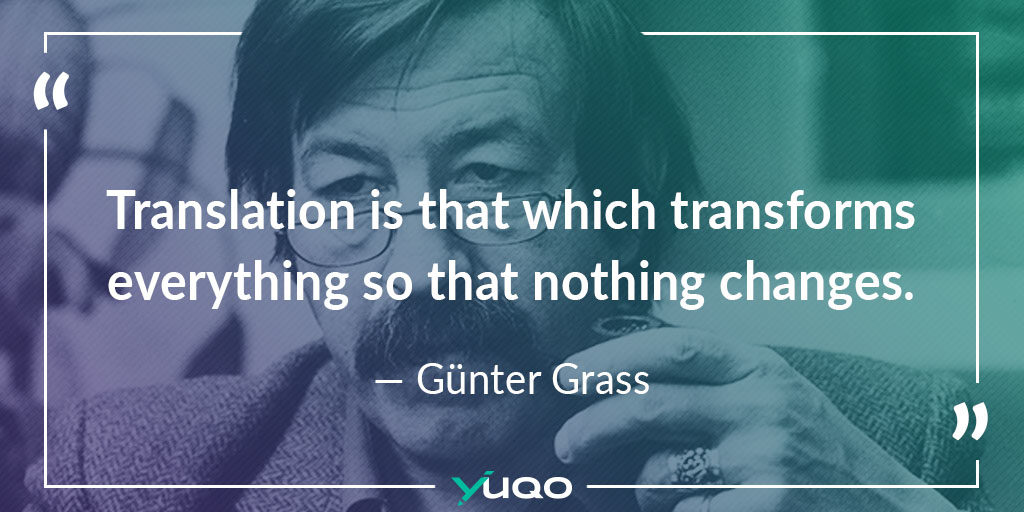 Translation is that which transforms everything so that nothing changes. — Günter Grass