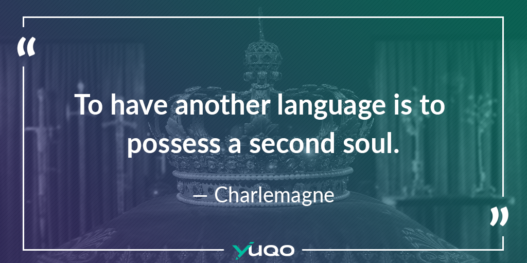 To have another language is to possess a second soul. — Charlemagne